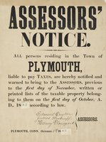 Assessors' notice : all persons residing in the town of Plymouth, liable to pay taxes, are hereby notified and warned to bring ... written or printed lists of the taxable property belonging to them on the first day of October, A.D., 1883 ..