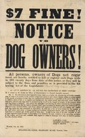 $7 fine! Notice to dog owners! All persons, owners of dogs not registered, are hereby notified to kill or register such dogs ... Norwich, Oct. 3d, 1865