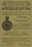 $100 to know who can make this offer. 1888. New Styles. 1889... 40 beautiful cards and scrap pictures for only 10 cts